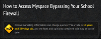 Facts, MySpace, and School: How to Access Myspace Bypassing Your School  Firewall  Online marketing information can change quickly This article is 10 years  and 339 days old, and the facts and opinions contained in it may be out of  date.