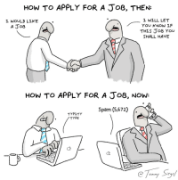 applying for a job, then vs now [OC]: HOW TO APPLY FOR A JoB, THEN:  L WOULD LIKE  L WILL LET  YOU KNOW LF  THIS JoB YOU  SHALL HAVE  A JoB  HOW TO APPLY FOR A JoB, NOW:  TYPITY  TYPE  Tr Spam (5,672)  C2  onm applying for a job, then vs now [OC]
