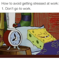 Life, Memes, and Work: How to avoid getting stressed at work:  1. Don't go to work. Life hack 😁 Follow @scouse_ma @scouse_ma @scouse_ma @scouse_ma