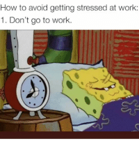 Funny, Life, and Work: How to avoid getting stressed at work:  1. Don't go to work. @goodgirlwithbadthoughts has the best life hacks😭😭🙌🏻🙌🏻 @goodgirlwithbadthoughts @goodgirlwithbadthoughts
