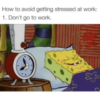 Life, Memes, and Work: How to avoid getting stressed at work:  1. Don't go to work. Life hack. Follow @wasjustabouttosaythat @wasjustabouttosaythat @wasjustabouttosaythat