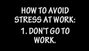 Funny, Memes, and Work: HOW TO AVOID  STRESS AT WORK:  1. DON'T GOTO  WORK Plain and simple. memes memesapp funny
