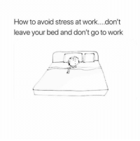 Thank the lord I get a day off finally ( @zero_fucksgirl ): How to avoid stress at work....don't  leave your bed and don't go to work Thank the lord I get a day off finally ( @zero_fucksgirl )