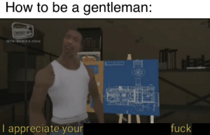Appreciate, Fuck, and How To: How to be a gentleman:  fuck  I appreciate your be kind to prostitutes