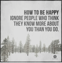 Memes, 🤖, and  They Know: HOW TO BE HAPPY  IGNORE PEOPLE WHO THINK  THEY KNOW MORE ABOUT  YOU THAN YOU DO  -EART CENTERED