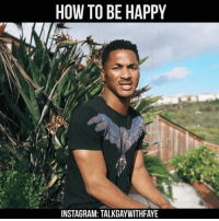 HOW TO BE HAPPY  INSTAGRAM: TALKGAYWITH FAYE 270. Responding to my DMs TAG 3 PEOPLE who deserve happiness. talkgaywithfaye moochie moochie love relationship advice