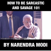 sarcastic: HOW TO BE SARCASTIC  AND SAVAGE 101  instagram.com/The Desistuff  N  BY NARENDRA MODI