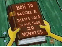 Meme Lord: HoW To  BECOMEA  MEME Lord  iN LESS THAN  20  MINUTES