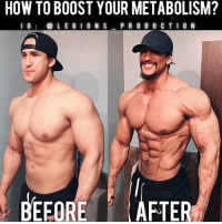 Clothes, Facebook, and Gym: HOW TO BOOST YOUR METABOLISM?  I G  LEGION S  PRODUCTION  BEFORE FTER 🔥🤔HOW TO BOOST YOUR METABOLISM? Founder 👉: @king_khieu. Let's take a look on ways to boost it for those who are looking to get shredded or simply for those who want to lose fat. Speed of metabolism is determined by several factors: genetics, nutrition, physical activity, muscle mass, etc. Here is a list of thing you can do to achieve a faster metabolism. 1 - Consume more protein. 2 - Organic foods will help. 3 - Eat and chew slower. Don't rush it. 4 - Cut out the trans fat. 5 - Build muscle mass. 6 - Eat breakfast and start early. 7 - Perform regular physical activity. 8 - Do not starve yourself. 9 - Eat more often but make sure you note your calorie intake. 10 - Drink tea such as green tea. 11 - Consume omega 3s. 12 - Make sure you get adequate sleep. Do these make sense? The more of balanced and healthy lifestyle you have, the more your metabolism will elevate. Thoughts? 🤔Opinions? What do you guys think? COMMENT BELOW! Athlete: @liftingpeanuts1. TAG SOMEONE who needs to lift! _________________ Looking for unique gym clothes? Use our 10% discount code: LEGIONS10🔑 on Ape Athletics 🦍 fitness apparel! The link is in our 👆 bio! _________________ Principal 🔥 account: @fitness_legions. Facebook ✅ page: Legions Production. @legions_production🏆🏆🏆