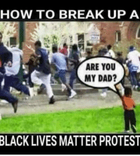 HOW TO BREAK UP A  ARE YOU  MY DAD?  BLACK LIVES MATTER PROTEST FWD: IT'S NOT OFENCIVE IF IT'S TRUUUE! 😃