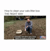 Cats, How To, and How: How to clean your cats litter box  THE RIGHT WAY  @HAHASAVAGE  A CLEANING TIPS WITH UNCLE ROB  HOW TO CLEAN A LITTER BOX You know how to unclog ur toilet, now you learn how to clean the litter box ayy