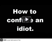 9gag, Dank, and Funny: How to  confu e an  idiot.  9 9GAG is your best source of fun. Old, but still works.. http://9gag.com/gag/a2znD19?ref=fbp  Follow us to enjoy more funny pics and memes on http://twitter.com/9gag