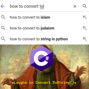 Oh my using System;: how to convert to  ahow to convert to islam  ahow to convert to judaism  ahow to convert to string in python  #  Laughs in Convert. ToString()* Oh my using System;