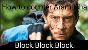 Its sad that I made this when season 4 started and Aramusha's current situation can relate to this: How to counter Aramusha  Block.Block.Block. Its sad that I made this when season 4 started and Aramusha's current situation can relate to this