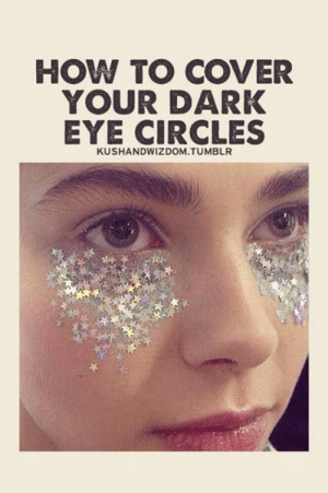 Memes, Tumblr, and Best: HOW TO COVER  YOUR DARK  EYE CIRCLES  KUSHANDWIZDOM.TUMBLR 20 Of The Best Beauty Memes Ever | StyleCaster