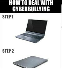 Memes, 🤖, and Cyberbullying: HOW TO DEAL WIT  CYBERBULLYING  STEP 1  STEP 2 now im crying in my arms like a nigga wrecked you