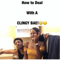 Bae, Memes, and How To: How to Deal  With A  CLINGY BAE!4%) How to Deal with a CLINGY Girlfriend!😈LoL TAG someone if you would do this! @lisayaro relationshipgoals couplegoals couples annoyed bae juhahnjones
