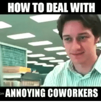Memes, How To, and Coworkers: HOW TO DEAL WITH  ANNOYING COWORKERS