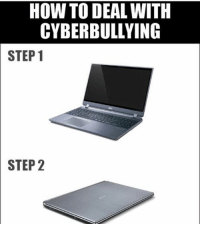 Memes, 🤖, and Cyberbullying: HOW TO DEAL WITH  CYBERBULLYING  STEP 1  STEP 2 get mad now @ followers