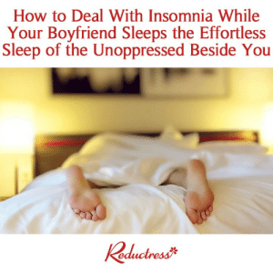 Memes, How To, and Insomnia: How to Deal With Insomnia While  Your Boyfriend Sleeps the Effortless  Sleep of the Unoppressed Beside You