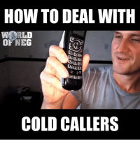 This is brilliant 😂  Credit: Neg Dupree: HOW TO DEAL WITH  WORLD  OF NE  CE  COLD CALLERS This is brilliant 😂  Credit: Neg Dupree