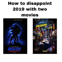 Movies, Pikachu, and Summer: How to disappoint  2019 with two  movies  FROM THE PRODUCER OF THE FAST AND THE FURIOUS  PIKACHU  DETE C TI V E  A WHOLE NEW SPEED OF HERO  SONI  THE HEOGEHOG  ONLY IN THEATERS  SUMMER 2019 .  11.08.19  SEE IT INREAL D 3D