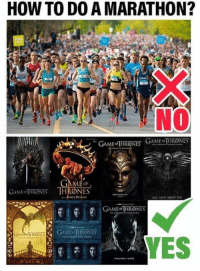 Game of Thrones, Game, and How To: HOW TO DO A MARATHON?  GAMEE GAMONES  THRONES GAME HRONES  OF  GAME THRONES HRONES  ALL MEN MUST D  GAME THRONES  GAMI . TRONES  YES