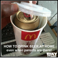 Beer, Memes, and 🤖: HOW TO DRINK BEER AT HOME  even when parents are there! Try this. Thank me later ;) :P