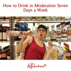 seven days: How to Drink in Moderation Seven  Days a Week  REYKA  Bx