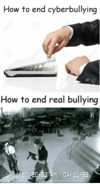 Memes, How To, and 🤖: How to end cyberbullying  How to end real bullying  5 20 63 AM 04/20/99