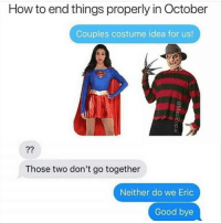 Memes, Savage, and Good: How to end things properly in October  Couples costume idea for us!  Those two don't go together  Neither do we Eric  Good bye Ouch! @mymomsaysimpretty_ 😂🤣 Savage! @mymomsaysimpretty_ for more! @mymomsaysimpretty_