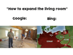 """Bing it on: """"How to expand the living room""""  Google:  Bing:  East  Pi 9  Berlin  Brest  Litov  POLAND  Warsaw.  GERMANY Bing it on"""