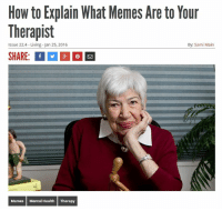 What Memes: How to Explain What Memes Are to Your  Therapist  ssue 22.4 Living Jan 25, 2016  By: Sami Main  Memes Mental Health  Therapy