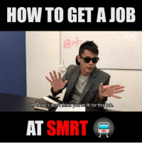 "Memes, Sorry, and Work: HOW TO GET A JOE  I'm Sorry,I donit think voure fit for this ob  AT SNIRT  SMRT Hahaha! Who else wants to work at our ""first world"" transportation company?"