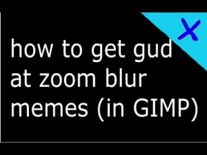 How to create a zoom blur meme in GIMP (Text version in desc) - YouTube: how to get gud  at zoom blur  memes (in GIMP)  X. How to create a zoom blur meme in GIMP (Text version in desc) - YouTube