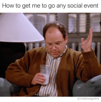 Memes, 🤖, and Social: How to get me to go any social event  @costanzagrams When you had a long week and want to decompress but that sixth sense cheapness is kicking in costanzagrams
