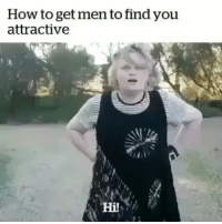 Forever, How To, and Girl Memes: How to get men to find you  attractive  Hi! THIS WILL FOREVER BE MY FAV 😂😂😂