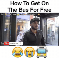 Memes, 🤖, and Bus: How To Get On  The Bus For Free  £15 6 Free Uber Goode  BAIT HEAD  Yom Tube Goubtube  a How To Get On The Bus For Free 😂😭🚍 @goubtube