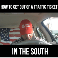 Just Comedy. Spent 10 years of military career in Tennessee and Mississippi, I know this type shit works, don't @ me 😂😂 . . . . . YushaThomas YushaThomasMemes SavageMemes Funnymemes Funny videooftheday nahfckdat Savage MilitaryHumor ButSarge Comedy WSHH IfImLyingImDying SketchComedy Instafunny instadaily bestoftheday FollowMe Instagood inspiration nyc: HOW TO GET OUT OF A TRAFFIC TICKET  AKE AMERICA  GREAT AGAIN  @Yus  omas  IN THE SOUTH Just Comedy. Spent 10 years of military career in Tennessee and Mississippi, I know this type shit works, don't @ me 😂😂 . . . . . YushaThomas YushaThomasMemes SavageMemes Funnymemes Funny videooftheday nahfckdat Savage MilitaryHumor ButSarge Comedy WSHH IfImLyingImDying SketchComedy Instafunny instadaily bestoftheday FollowMe Instagood inspiration nyc