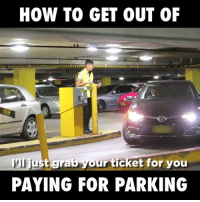 Dank, How To, and Credited: HOW TO GET OUT OF  just grab your ticket for you  PAYING FOR PARKING How has he got away with this?! 😂😂  Credit: Jamie Zhu