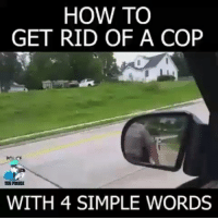 "God, Memes, and How To: HOW TO  GET RID OF A COP  POUCE  WITH 4 SIMPLE WORDS Regrann from @toprevolutionaryblog - 😭✋Regrann from @conscious_god - I Don't Answer Questions.🤔 * IDontAnswerQuestions. - - 👉🏾@conscience_by_flatearth: ""Hmm lets try that 😅👍 . . policethepolice . . fuckthecops"" - - -- -- @Conscious_god Conscious_god - regrann - regrann"