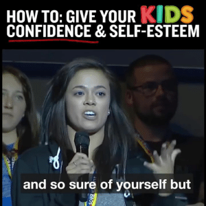 Confidence, Memes, and How To: HoW TO: GIVE YOUR KIDS  CONFIDENCE & SELF-ESTEEM  and so sure of yourself but My mom instilled unbelievable confidence in me as a kid ... here's how.