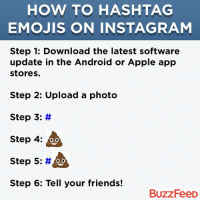 Relatable, App, and Step: HOW TO HASH TAG  EMOJIS ON INSTAGRAM  Step 1: Download the latest software  update in the Android or Apple app  stores.  Step 2: Upload a photo  Step 3  Step 4  Step 5  Step 6: Tell your friends!  BuzzFeeD 💩