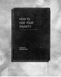 How to hide your insanity and this book