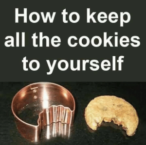 Pro tip: How to keep  all the cookies  to yourself Pro tip