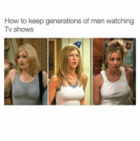 Memes, TV Shows, and How To: How to keep generations of men watching  TV shows Abit of Nip 😤(follow @stinkielizard for more😅)