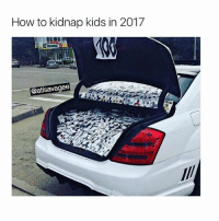 Memes, Shit, and How To: How to kidnap kids in 2017  @atlsavagee Shit this nigga would prolly capture me too