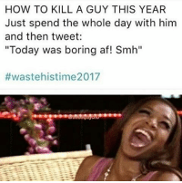 """HOW TO KILL A GUY THIS YEAR  Just spend the whole day with him  and then tweet:  """"Today was boring af! Smh""""  #waste his time 2017 🔥🔥🔥🔥🔥🔥🔥🔥🚨👍@raycharles_nyc Follow Got Some Of The Funniest Post You Ever Saw! Make Friends In My Comments Tag 3 Friends! 2chainz futurehendrix drake kodakblack jokes zerochill relatable rns realniggahours accurateasfuck accurate weed tag repost 420 comedy memes dankmemes meme dankmeme raycharles_nyc memesdaily memesdaily hiphop rap new epic growingupblack doubletap wizkhalifa snoopdogg"""