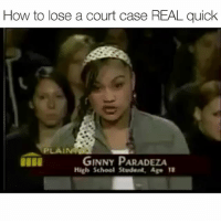 This is another classic 👌🏽😂: How to lose a court case REAL quick  PLA  GINNY PARADEZA  High School Student, Age This is another classic 👌🏽😂