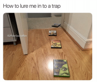 I did this with halo games back when I was a halo account but this works just as well vro: How to lure me in to a trap  IG:PolarSaurusRex  SHReK I did this with halo games back when I was a halo account but this works just as well vro